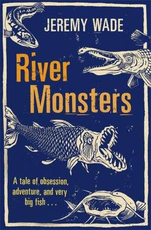 River Monsters de Jeremy Wade