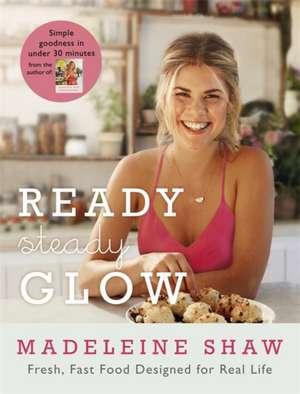 Ready, Steady, Glow de Madeleine Shaw