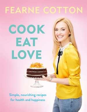 Cotton, F: Cook. Eat. Love. de Fearne Cotton