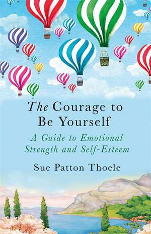 The Courage to be Yourself de Sue Patton Thoele