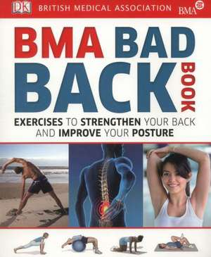 BMA Bad Back Book: Exercises to Strengthen Your Back and Improve Your Posture de DK