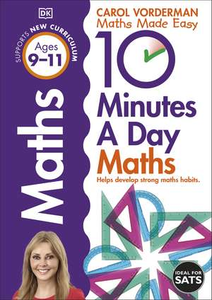 10 Minutes A Day Maths, Ages 9-11 (Key Stage 2): Supports the National Curriculum, Helps Develop Strong Maths Skills de Carol Vorderman