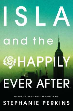 Isla and the Happily Ever After de Stephanie Perkins