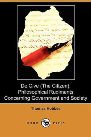 de Cive (the Citizen): Philosophical Rudiments Concerning Government and Society (Dodo Press) de Thomas Hobbes