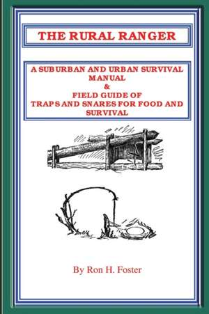 The Rural Ranger:  A Suburban and Urban Survival Manual & Field Guide of Traps and Snares for Food and Survival de Ron Foster