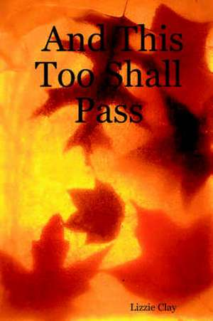 And This Too Shall Pass de Lizzy Clay