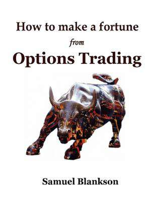How to Make a Fortune with Options Trading de Samuel Blankson
