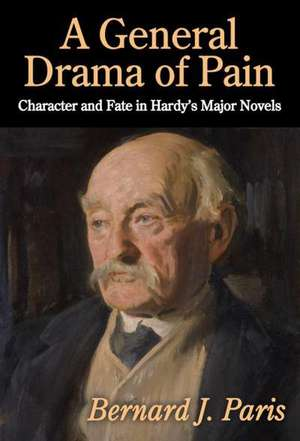 General Drama of Pain: Character and Fate in Hardy's Major Novels de  Paris