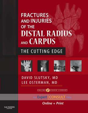 Fractures and Injuries of the Distal Radius and Carpus: The Cutting Edge - Expert Consult: Online and Print de David J. Slutsky