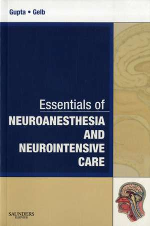 Essentials of Neuroanesthesia and Neurointensive Care: A Volume in Essentials of Anesthesia and Critical Care de Arun K. Gupta