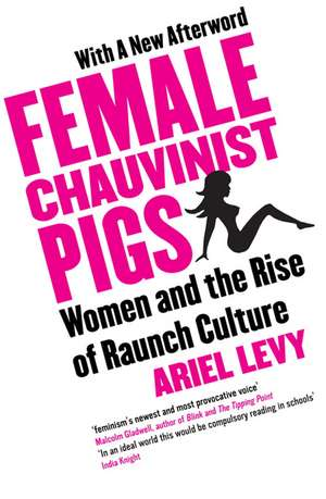 Female Chauvinist Pigs: Woman and the Rise of Raunch Culture de Ariel Levy