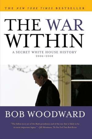 The War Within:  A Secret White House History 2006-2008 de Bob Woodward