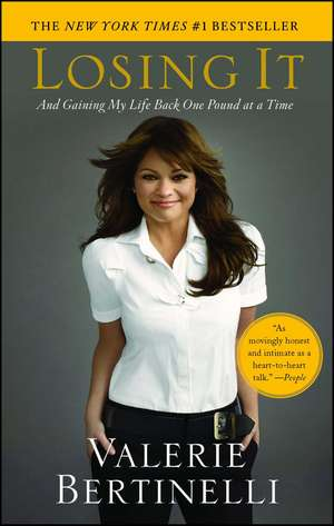 Losing It: And Gaining My Life Back One Pound at a Time de Valerie Bertinelli