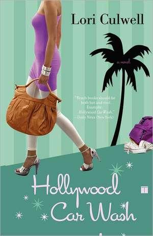 Hollywood Car Wash: A Novel de Lori Culwell
