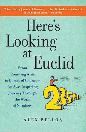 Here's Looking at Euclid:  From Counting Ants to Games of Chance - An Awe-Inspiring Journey Through the World of Numbers de Alex Bellos