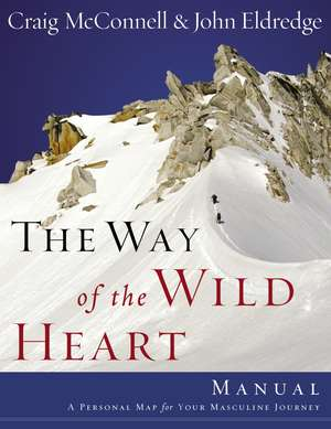 The Way of the Wild Heart Manual: A Personal Map for Your Masculine Journey de John Eldredge