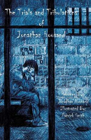 Trials and Tribulations of Jonathan Housand:  Stories of Awakening Within the Heart of Community de Jonathan Housand