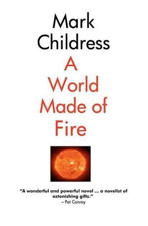 A World Made of Fire:  Focused Living = Infinite Possibilities de Mark Childress