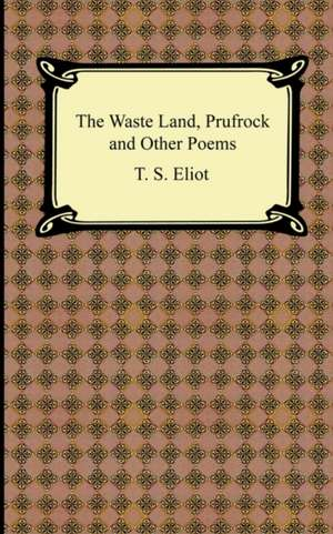 The Waste Land, Prufrock and Other Poems de T. S. Eliot