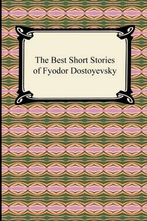 The Best Short Stories of Fyodor Dostoyevsky imagine