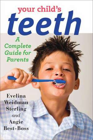 Your Child`s Teeth – A Complete Guide for Parents de Evelina Weidman Sterling