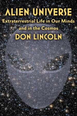 Alien Universe – Extraterrestrial Life in Our Minds and in the Cosmos