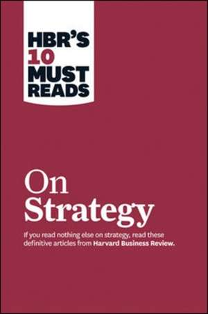 "HBR's 10 Must Reads on Strategy (including featured article ""What Is Strategy?"" by Michael E. Porter) de Harvard Business Review"