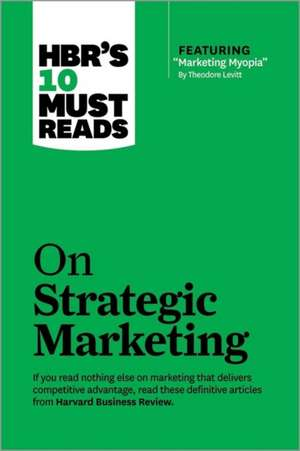 "HBR's 10 Must Reads on Strategic Marketing (with Featured Article ""Marketing Myopia,"" by Theodore Levitt):  The Hamilton Approach to Economic Growth and Policy de Harvard Business Review"