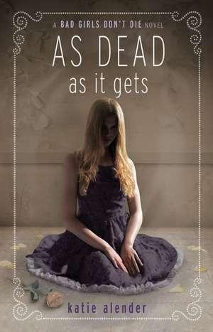 Bad Girls Don't Die As Dead as it Gets de Katie Alender