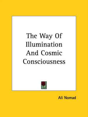 The Way Of Illumination And Cosmic Consciousness de ALI NOMAD