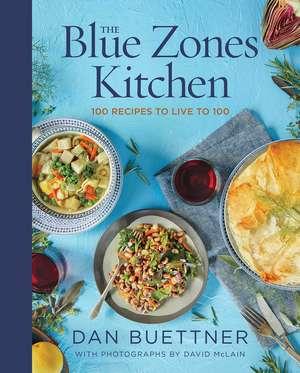 The Blue Zones Kitchen: 100 Recipes to Live to 100 de Dan Buettner