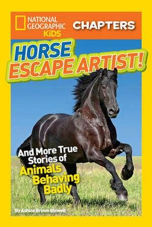 Horse Escape Artist!:  And More True Stories of Animals Behaving Badly de Ashlee Brown Blewett