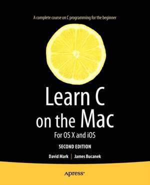 Learn C on the Mac: For OS X and iOS de David Mark
