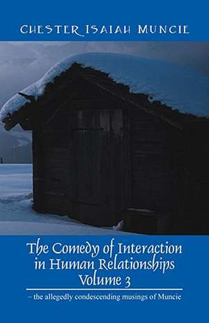 The Comedy of Interaction in Human Relationships - Volume 3 - the allegedly condescending musings of Muncie de Chester Isaiah Muncie