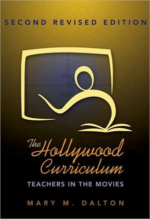 The Hollywood Curriculum:  Teachers in the Movies de Mary M. Dalton