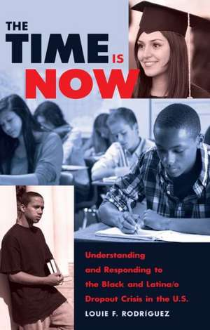 The Time Is Now:  Understanding and Responding to the Black and Latina/O Dropout Crisis in the U.S de Louie F. Rodriguez