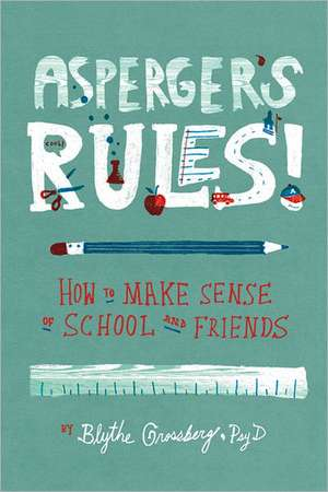 Asperger's Rules!:  How to Make Sense of School and Friends de Blythe Grossberg