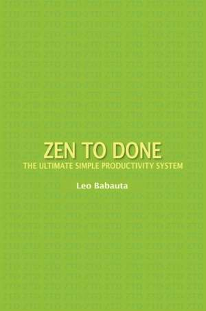 Zen to Done:  The Ultimate Simple Productivity System de Leo Babauta