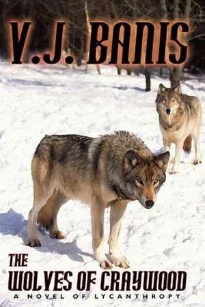 The Wolves of Craywood de V. J. Banis