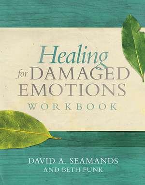 Healing for Damaged Emotions Workbook de David A. Seamands