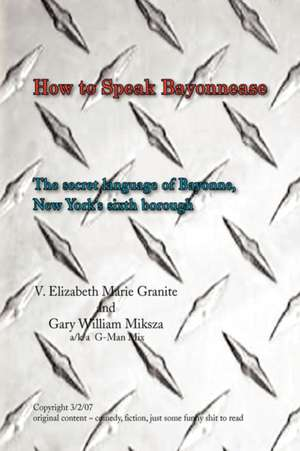 How to Speak Bayonnease de  V. Elizabeth Marie Granite and Gary Will