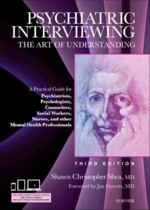 Psychiatric Interviewing: The Art of Understanding: A Practical Guide for Psychiatrists, Psychologists, Counselors, Social Workers, Nurses, and Other Mental Health Professionals, with online video modules de Shawn Christopher Shea