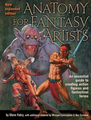 Anatomy for Fantasy Artists:  An Essential Guide to Creating Action Figures and Fantastical Forms de Glen Fabry