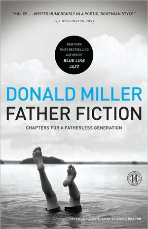 Father Fiction:  Chapters for a Fatherless Generation de Donald Miller