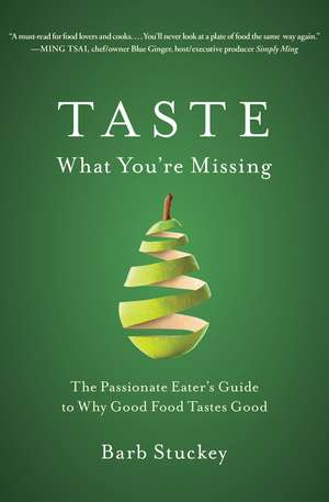 Taste What You're Missing: The Passionate Eater's Guide to Why Good Food Tastes Good de Barb Stuckey