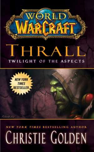 Thrall: Twilight of the Aspects de Christie Golden