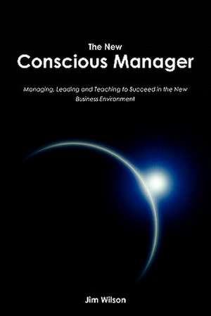 The New Conscious Manager de Jim Wilson