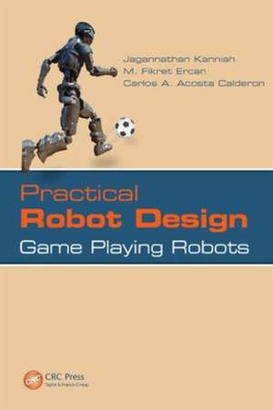 Practical Robot Design:  Game Playing Robots de M. Fikret Ercan