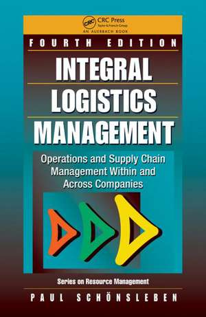 Integral Logistics Management:  Operations and Supply Chain Management Within and Across Companies, Fourth Edition de Paul Sch Nsleben