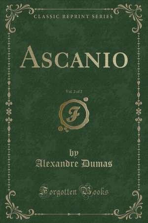 Ascanio, Vol. 2 of 2 (Classic Reprint) de Alexandre Dumas